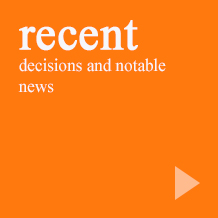 Recent decisions and notable news